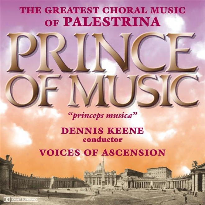 Palestrina, G.: Choral Music (the Greatest Choral Music Of Palestrina - Sovereign Of Musi) (voices Of Ascension Chorus)