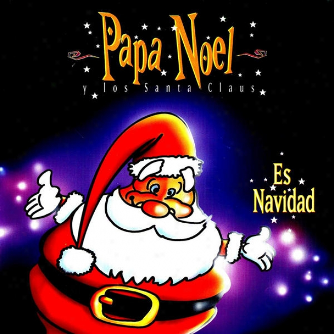 """""""papa Nã¶el Y Los Santa Claus"""" This Christmas: """"the More Beautiful Musical For Childrens"""