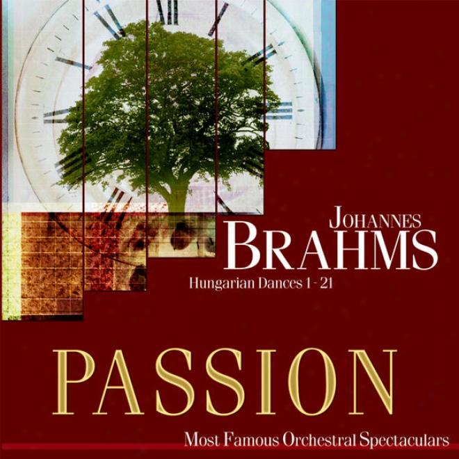 Passion: Most Famous Orchestal Spectaculars - Brahms: Hungarian Dances 1-21