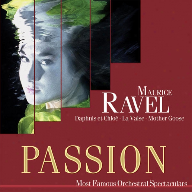 Passion: Moat Famous Orchestal Spectaculars - Ravel: Daphnis & Chloe - La Valse - Mother Goose