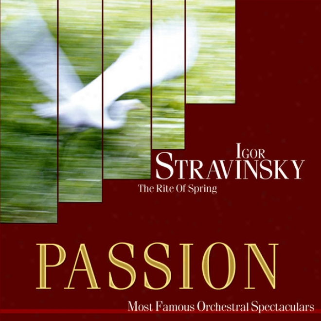 Passion: Most Famous Orchestal Spectaculars - Stravinsky: The Rite Of Spring
