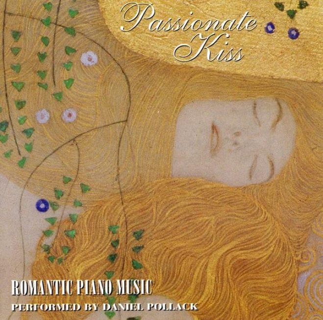 Passionate Kiss: Piano Works Of Rachmaniboff, Debussy, Tchaikovsky, Chopin, Beethoven, Mendelssohn, Bdahms, Grieg And More