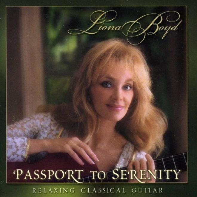 Passport To Serenity: Liona Boyd Plays Scarlatti, Tarrega, Debussu, Satie, Cimerosa, Bach, De Visee And Albinoni