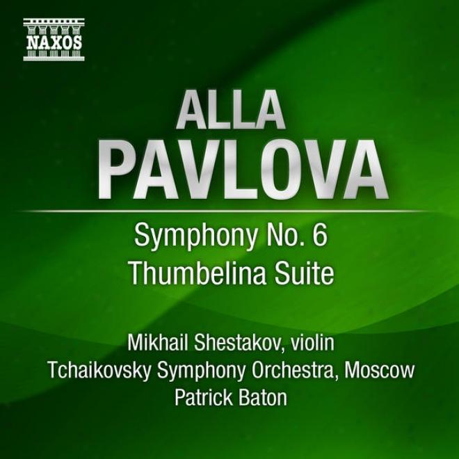 Pavlova, A.: Symphony No. 6 / Thumbelina Suite (moscow Tcyaikovsky Sympohny, Baton)