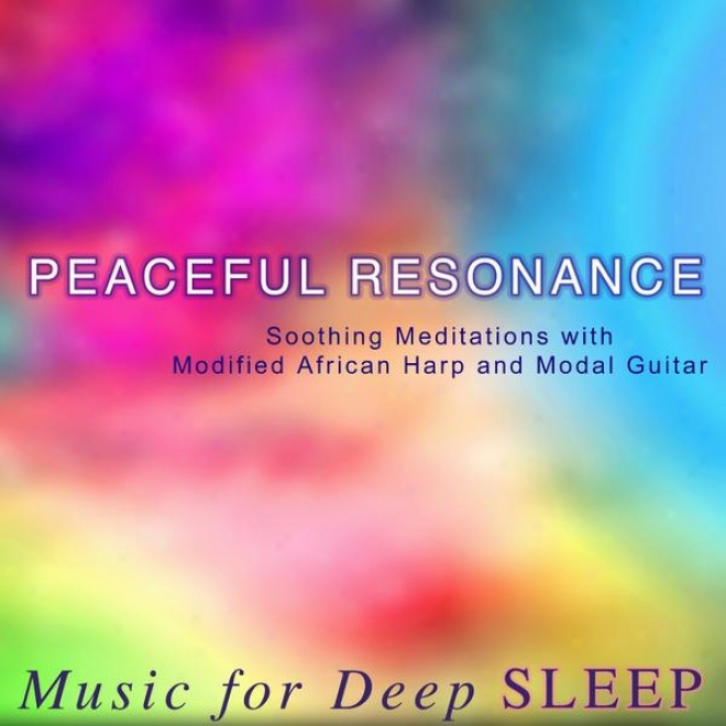Peaceful Resonance - Soothing Meditations Upon Modified African Harp And Modal Guitar