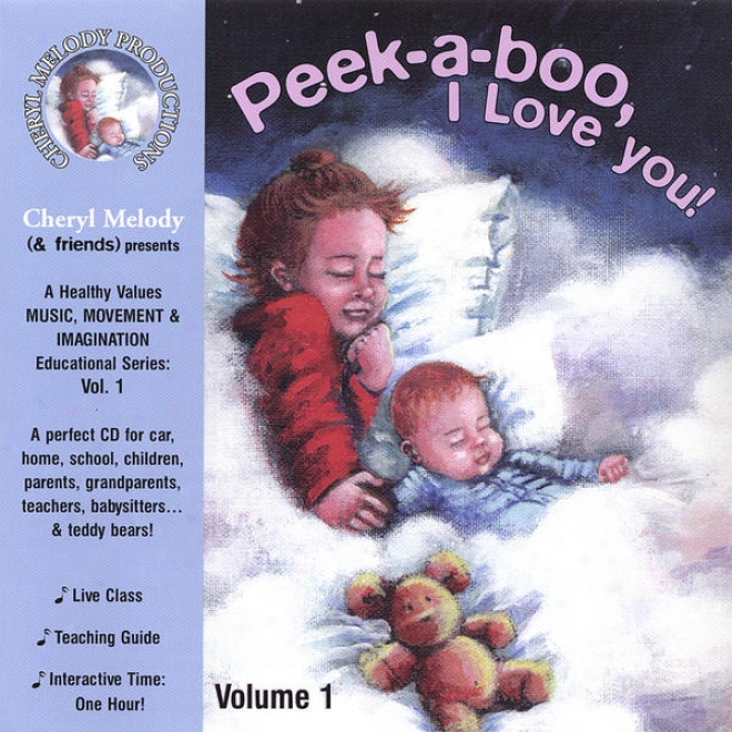 Peek-a-boo, I Love You-ages Offspring Tp 6, 32 Activities With Cheryl Mslody, Music Specialist/performer; Kids And Parents
