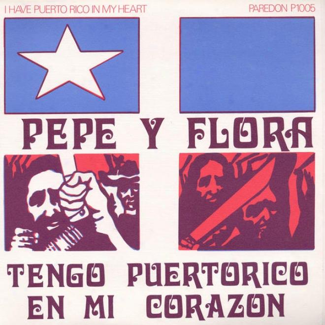 Pepe Y Flora: Tengo Puerto Rico En Mi Corazon( i Have Puerto Rico In My Heart)