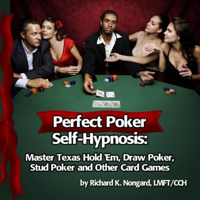 Perfect Poker With Hypnosis: Master Texas Hold 'em, Draw Poker And Other Card Games