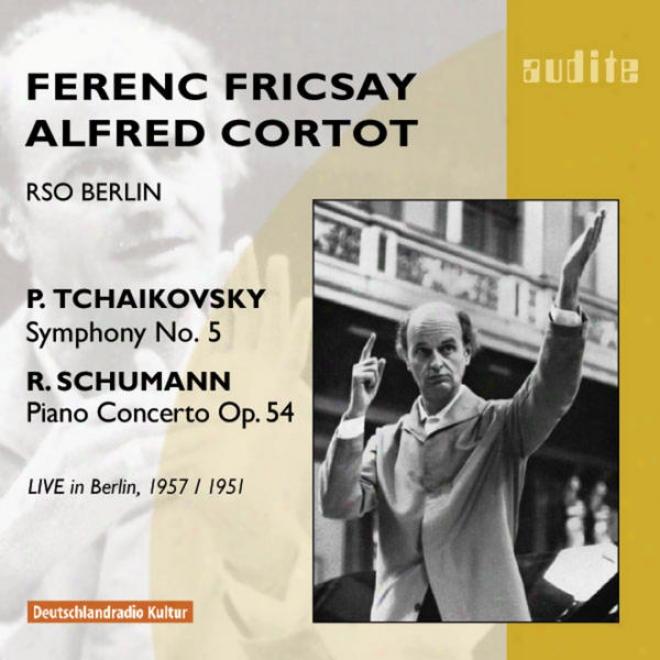 Peter Ilyich Tchaikovsky:  Symphony No. 5 & Robert Schumann: Piano Concerto