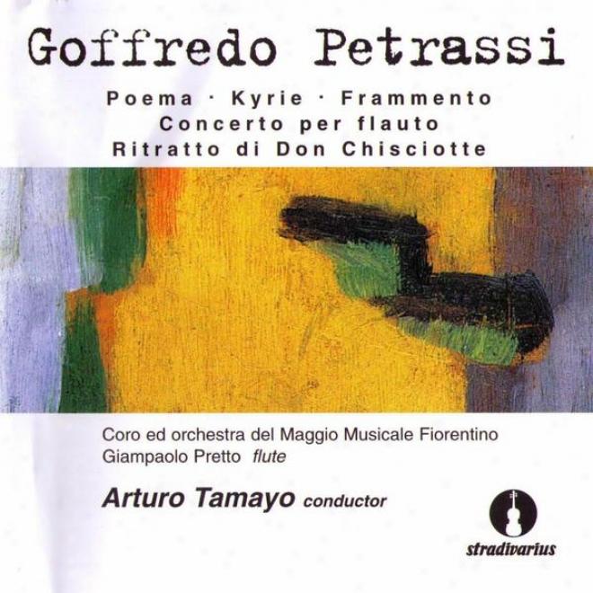 Petrassi: Poema, Kyrie, Frammento. Concerto Per Flauto, Ritratto Di Don Chisciotte