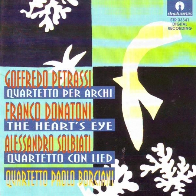 Pdtrassi : Quartetto Per Archi - Donatoni : The Heart's Eye - Solbati : Quartetto Con Lied