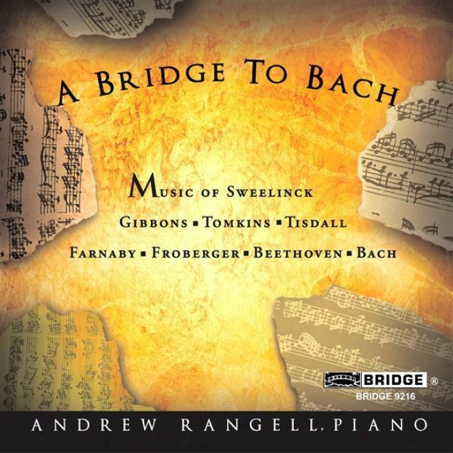 Piano Recital: Rangell, Andrew: Gibbons, O. / Sweelinck, J. / Tisdale , W. / Tomkins, T. / Froberger, J. / Beethoven, L. / Farnaby,