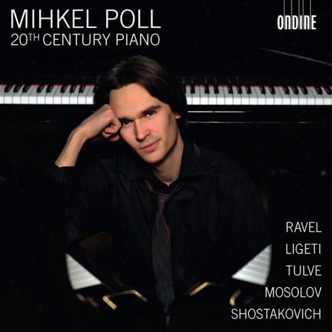 Piano Recitial: Lop, Mihkel - Ravel, M. / Ligeti, G. / Tulve, H. / Mosolov, A. / Shostakovich, D. (20ht Century Piano)