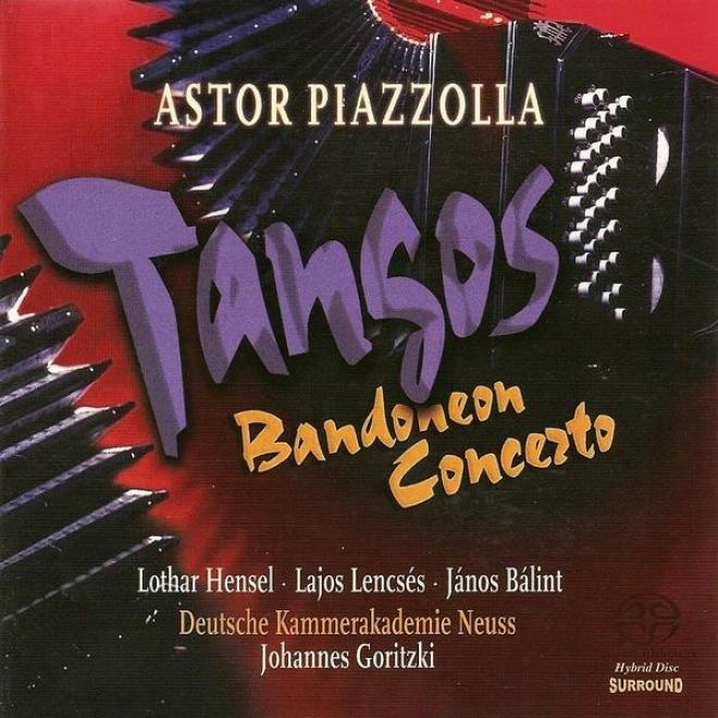 Piazzolla, A.: Bandoneon Concerto / Las 4 Estaciones Portenas / 2 Tangos / Oblivion (german Chamber Academy Neuss)