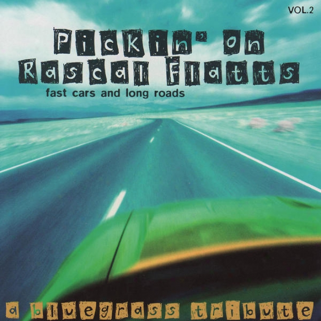 Pickin' On Rascal Flatts Vol. 2: Fast Cars And Long Roads - A Bluegrass Grant