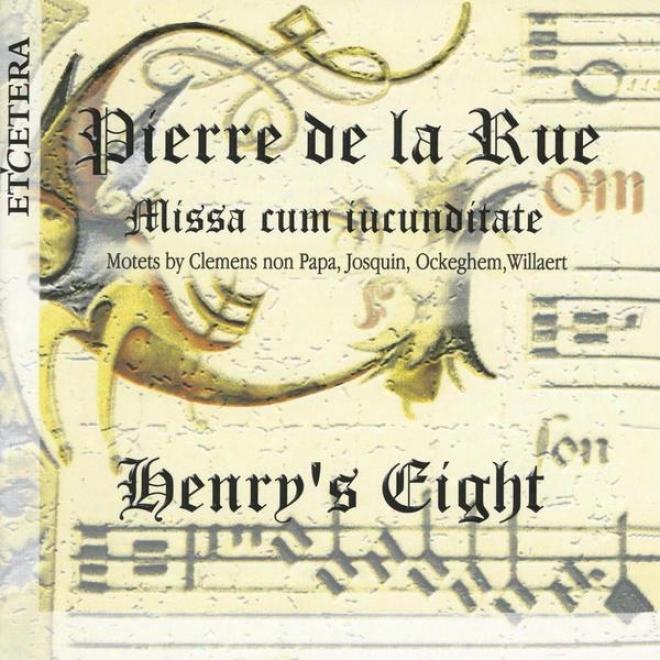 Pierre De La Rue, Missa Cum Iucunditate, Motets By Clemens Non Papa, Josquin, Ockeghem, Willaert