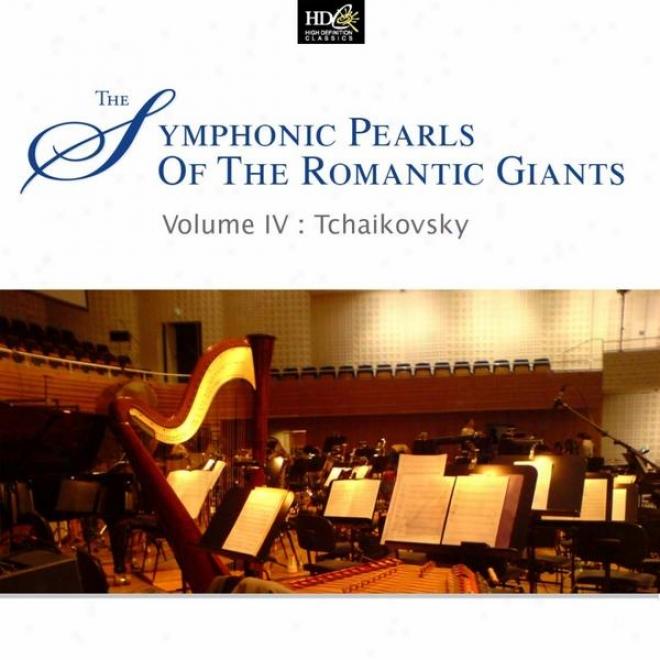 Piotr Lkitch Tchaikovsky : Symphonic Pearls Of Romantic Giants Vol. 4  (piotr Llitch Tchaikovsky's Symphonnic Moments)