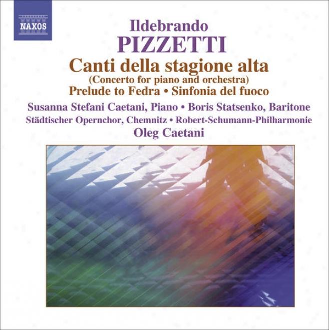 Pizzetti, I.: Canti Della Stagione Alta / Fedra: Preludio / Cabiria: Sinfonia Del Fuoco (robert Schumann Philharmonie, Caetani)