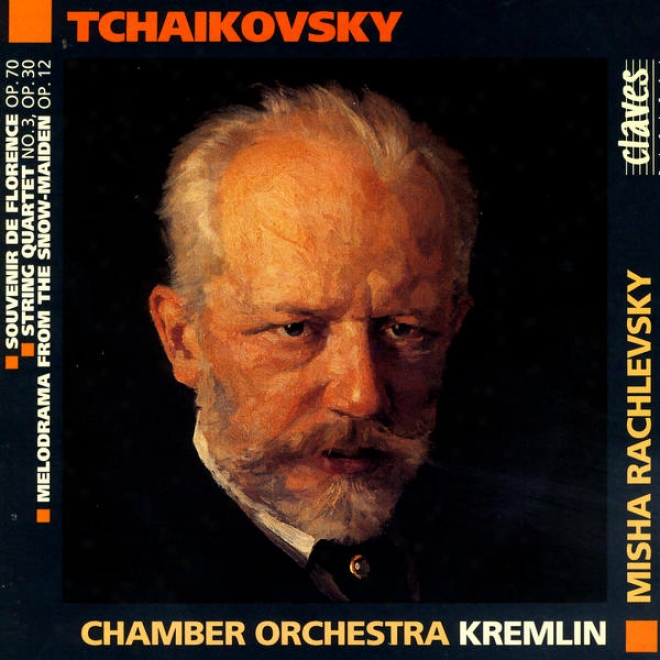 Pjotr Ilyich Tchaikovsky: Souvenir De Florence, Op. 70 / String Quartet No. 3, Op. 30 / Melodrama From The Snow-maiden, Op. 12