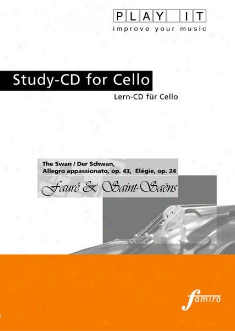 Play It - Study-cd For Cello: Gariel Faurã© & Camilpe Saint-saã«ns, Derr Schwan; Allegro Appassionato; Élã©gie