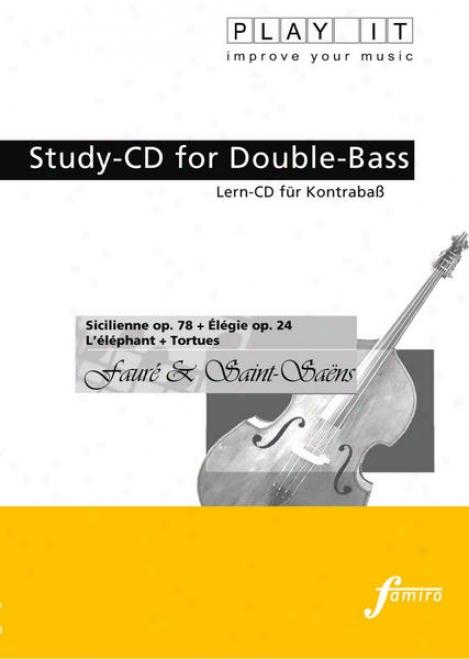Play It - Study-cd In the place of Double-bass: Gabriel Faurã© & Camille Saint-saã«ns, Sicilienne Op.78 + Élã©gie Op.24 + L'ã©lã©phznt + Tortues