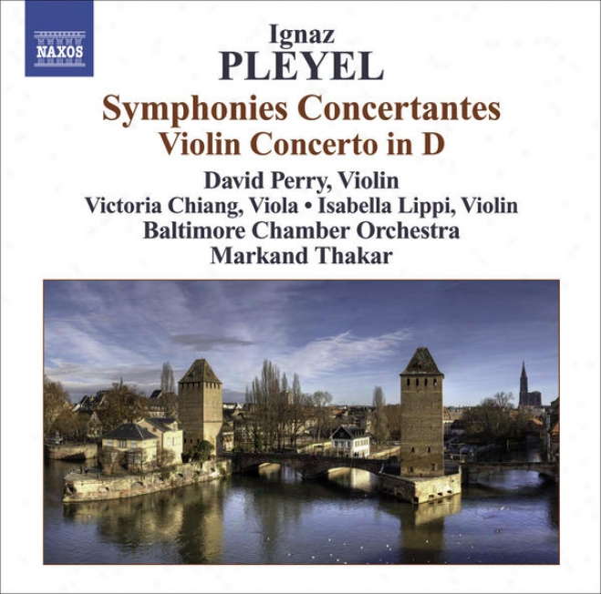Pleyel, I.: Symphonies Concertantes / Vuolin Concerto In D Major (perry, V. Chiang, Lippi, Baltimore Chamber Orchestra, Thakar)