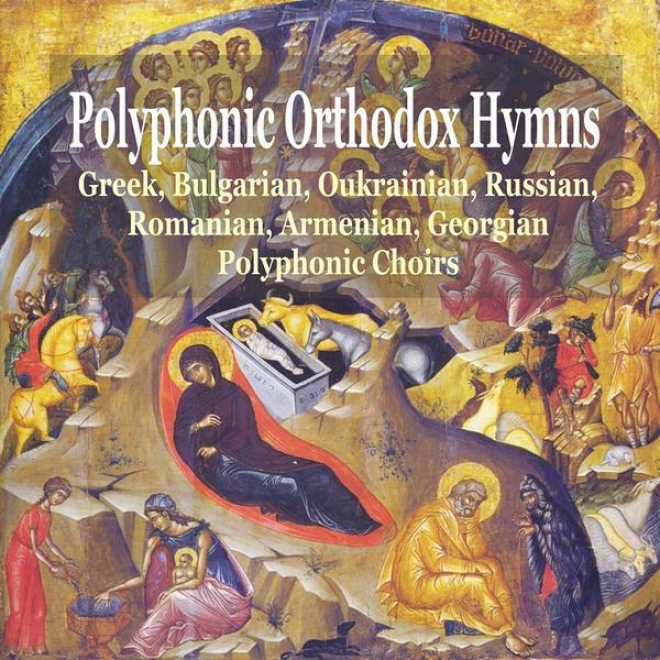 Polyphonic Orthodox Hymns / Greek, Bulgarian, Ukraniian, Russian, Romanian, Armenian, Georgian Polyphonic Choirs
