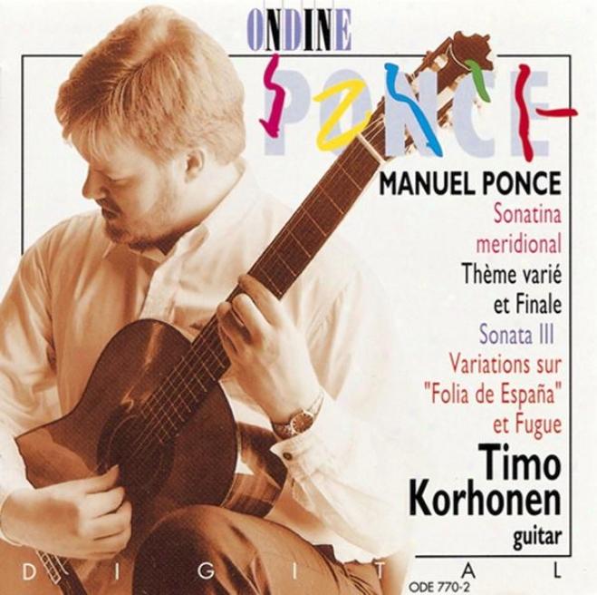 Ponce, M: Sonatina Meridional / Tema Variafo Y Final / Guitar Sonata No. 3 / Diferencias Sobre La Folia De Espana Y Fuga (korhonen