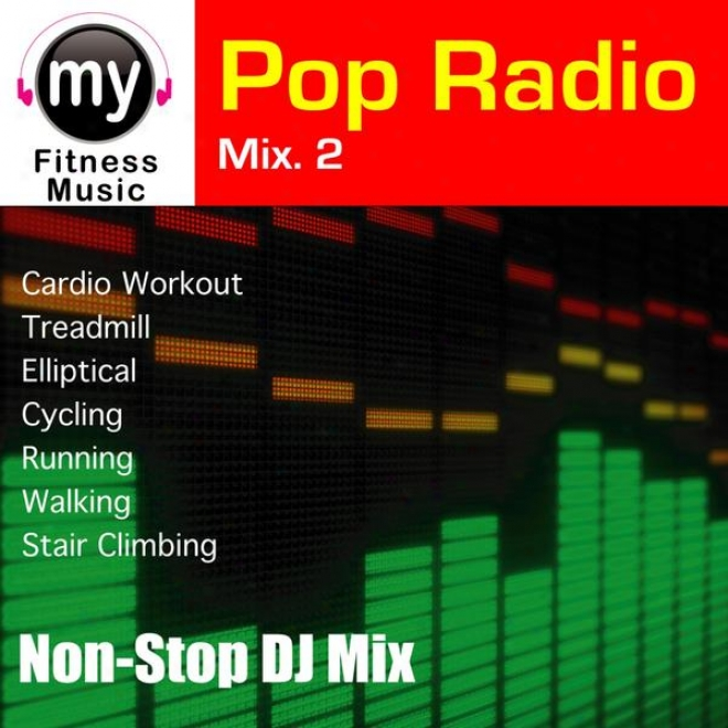 Pop Radio Mix Vol 2 (non-stop Be joined For Treadmill, Stair Climber, Elliptical, Cycling, Walkig, Exercise)