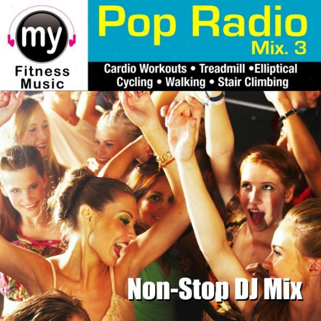 Pop Radio Mix Vol. #3 (non-stop Mix For Treadmill, Stair Climber, Elliptical, Cycling, Walking, Exercise)