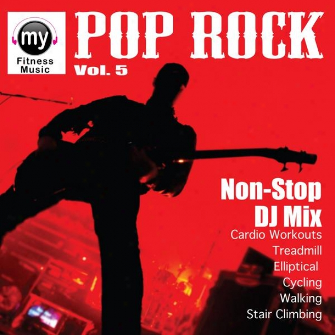 Pop Radio Mix Vol 5 (non-stop Mix For Walking, Jogging, Elliptical, Stair Climber, Treadmill, Biking, Exercise)