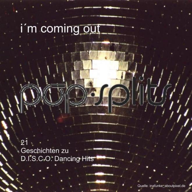 """Pop-splits �"""" I'm Cpming Out �"""" 21 Geschichten Zu D.i.s.c.o. Dancing Hits"""