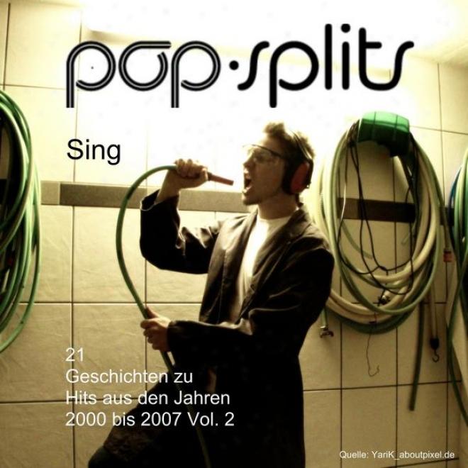"""Pop-splits �"""" Sing �"""" 21 Geschichten Zu Hits Aus Den Jahren 2000 Bis 2007 Vol. 2"""