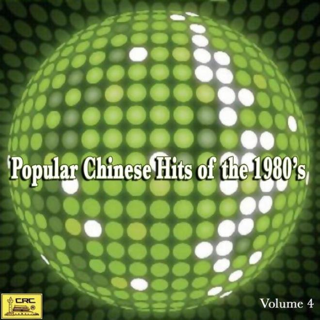 Popular Chinese Hits Of The 1980�s: Vol. 4 (ba Shi Nian Dai Liu Xing Jing Xuan Si)