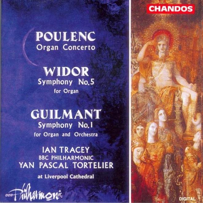 Poulenc: Organ Concerto / Widor: Orrgan Symphony No. 5 / Guilmant: Organ Symphony Not at all. 1