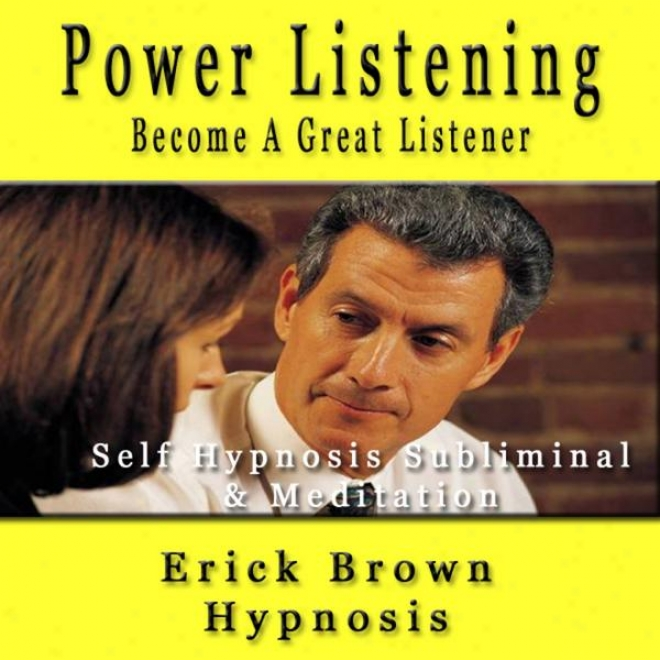 Power Listening Get A Great Listener Self Hypnosis Subliminal & Meditation