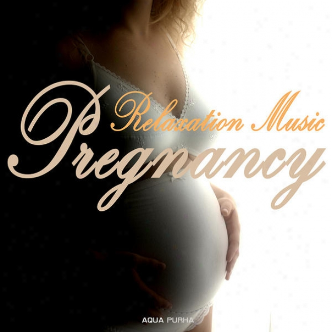 Pregnancy Relaxation Music - Relaxation And Meditation Melody For A Joyful And Loevly Pregnancy And Birth Preparation