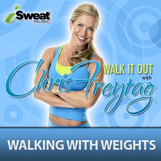 Prevention Magazine�s Fitnss Expert Chris Freytag: Walk It Out-walking With Weigbts, Isweat Music (132 Bpm) Running, Walking)