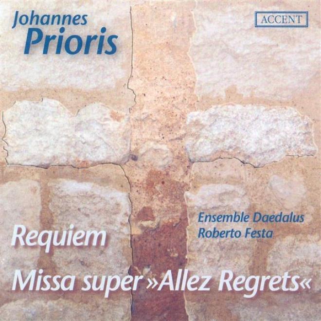 Prioris, J.: Requiem / Missa Super Allez Regrets (daedalus Ensemble, Festa)