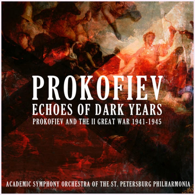 Prokofiev: Echoes Of Dark Years (prokofiev And The Ii Great War (1941-1945))