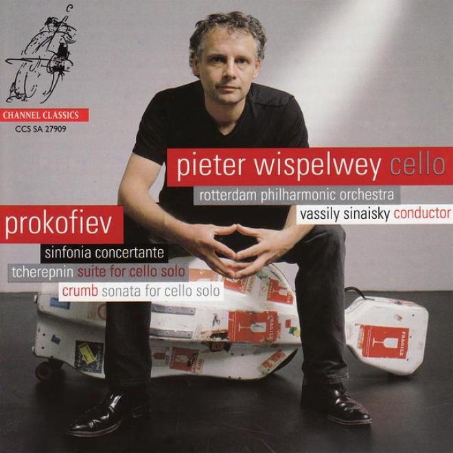 Prokofiev: Sinfonia Concertante, Tcherepnin: Suite For Cello, Crumb: Sonata For Cello
