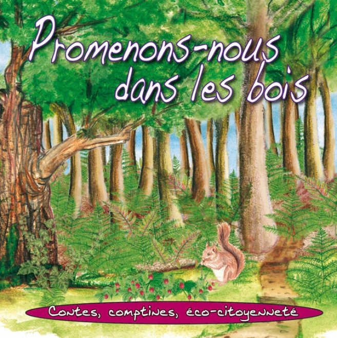 Promenons-nous Dans Les Bois: Contes, Comptines, éco-citoyennet㩠- Nature