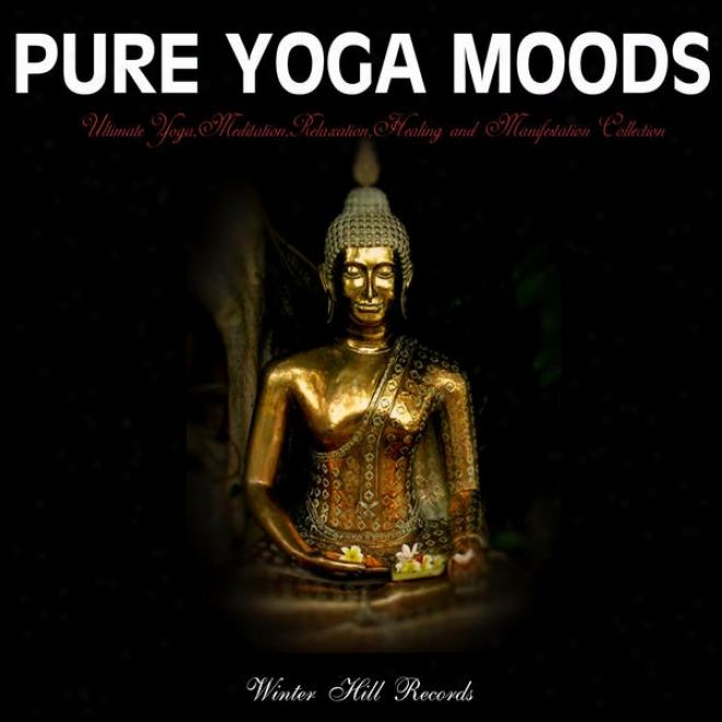 "Pure Yoga Moods �"" Ultiamte Yoga,meditation,5elaxation,healing And Manifestation Collection"