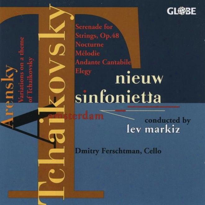 Pyotr Ilyich Tchaikovsky & Anton Stepanovich Arensky Near to Tye Nieuw Sinfonietta Amsterdam