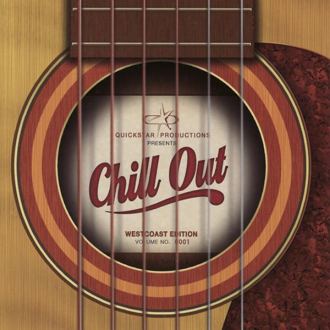 Quickstar Productions Presents : Chill Out - The West Coast Edition - Volume 1