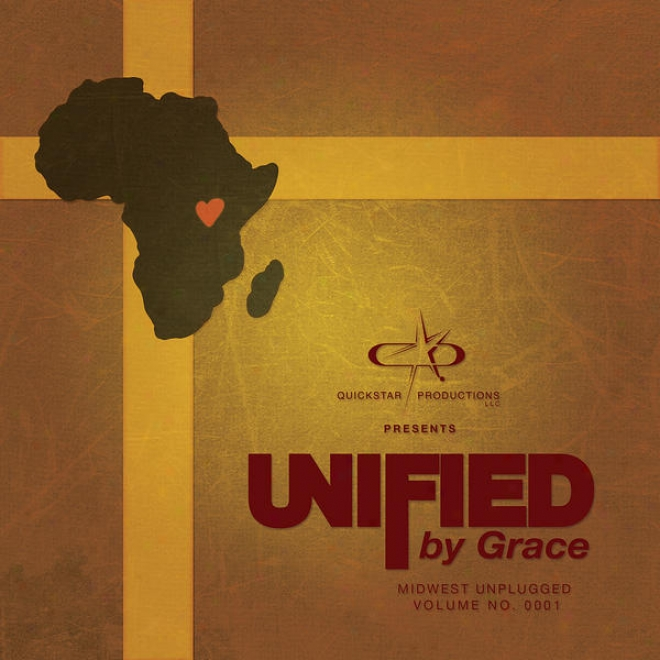 Quickstar Productions Presents : Unified By Grace - Midwest Unpligged Volume 1