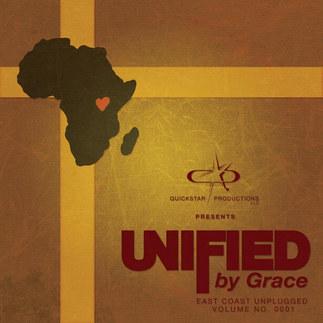 Quickstar Productions Presents : Unified By Grace - East Coast Unplugged Edition - Volume 1