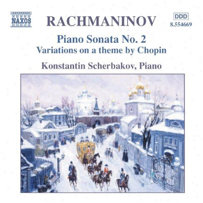 Rachmaninov: Piano Sonata No 2 / Variations Forward A Theme Of Chopin / Morceaux De Fantaisie, Op 3