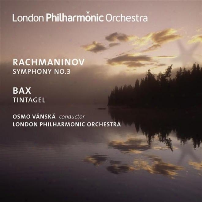 Rachmaninov, S.: Symphony No. 3 / Bax, A.: Tintagel (london Philharmonic, Vanska)