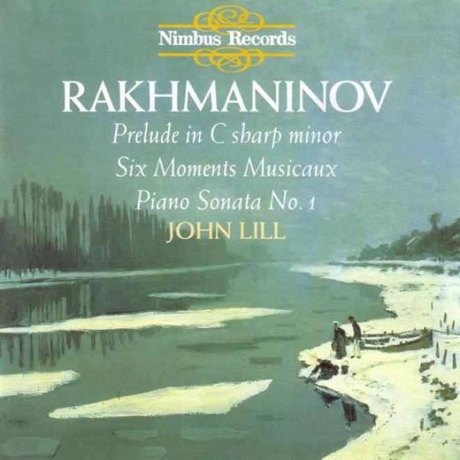 Rachmaninov: Six Moments Musicaux / Piano Sonata No. 1 / Introduction In C Sahrp Minor, Op. 3, No. 2